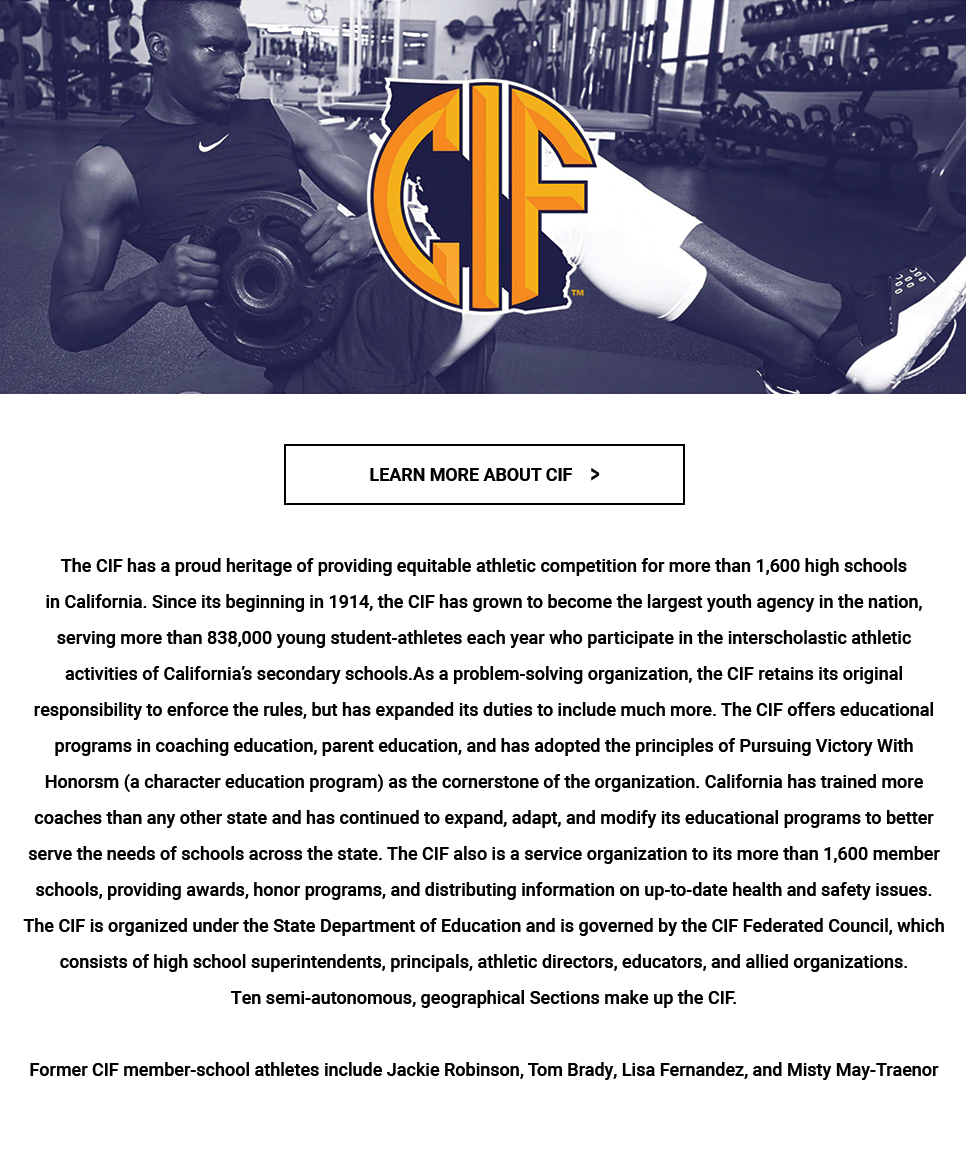 The CIF has a proud heritage of providing equitable athletic competition for more than 1,600 high schools in California.